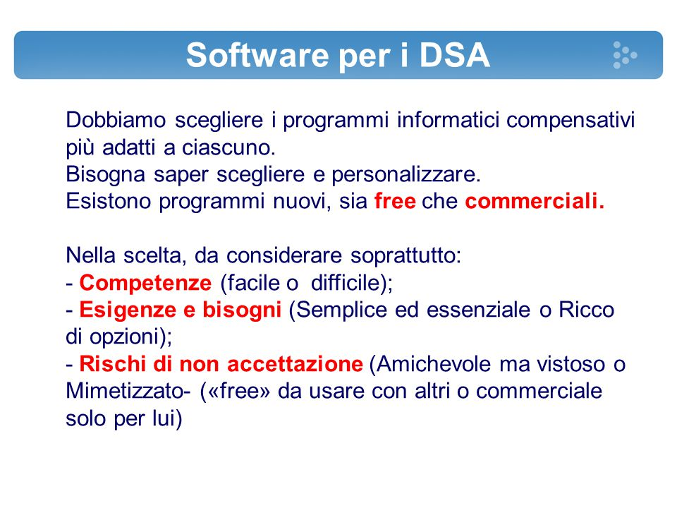 Software per i DSA Dobbiamo scegliere i programmi informatici compensativi più adatti a ciascuno. Bisogna saper scegliere e personalizzare.