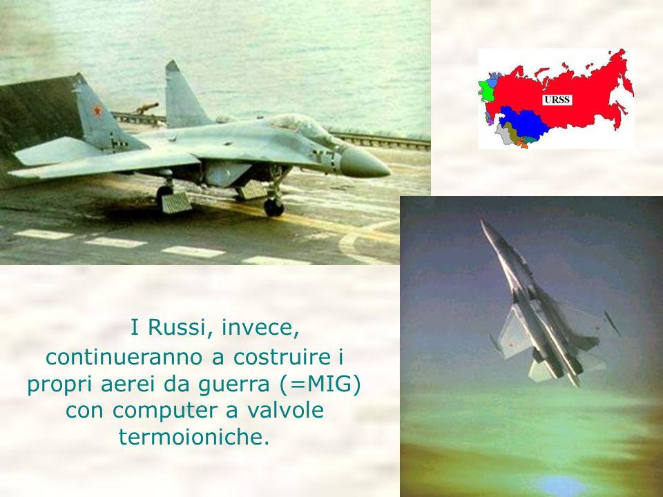 I Russi, invece, continueranno a costruire i propri aerei da guerra (=MIG) con computer a valvole termoioniche.