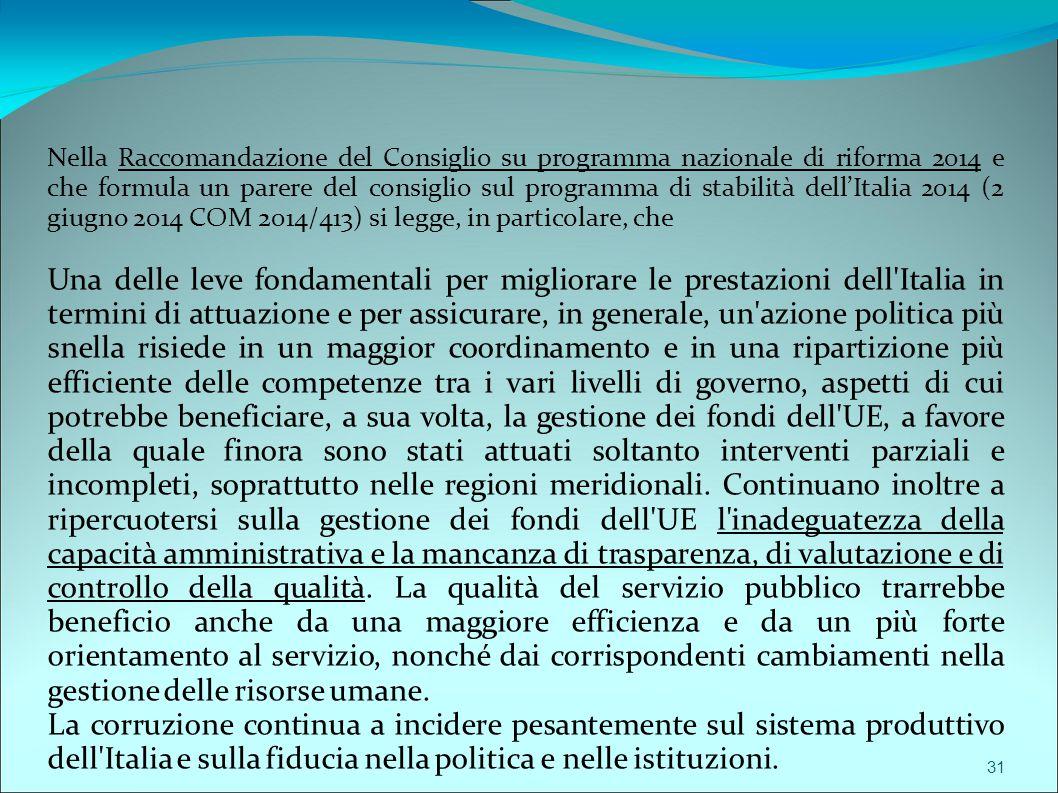 Nella Raccomandazione del Consiglio su programma nazionale di riforma 2014 e che formula un parere del consiglio sul programma di stabilità dell'Italia 2014 (2 giugno 2014 COM 2014/413) si legge, in particolare, che