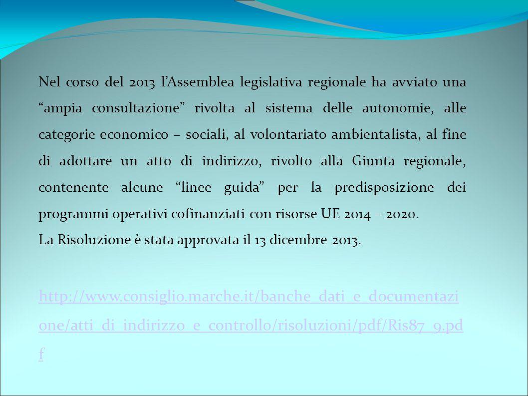 Nel corso del 2013 l'Assemblea legislativa regionale ha avviato una ampia consultazione rivolta al sistema delle autonomie, alle categorie economico – sociali, al volontariato ambientalista, al fine di adottare un atto di indirizzo, rivolto alla Giunta regionale, contenente alcune linee guida per la predisposizione dei programmi operativi cofinanziati con risorse UE 2014 – 2020.