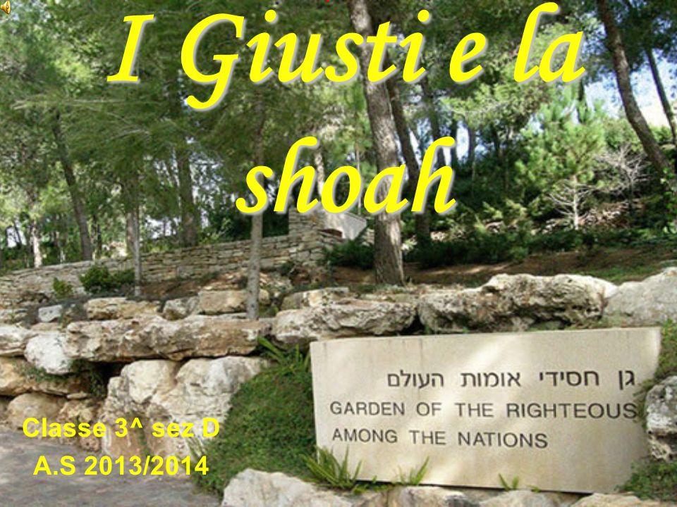 I Giusti e la shoah Classe 3^ sez D A.S 2013/2014