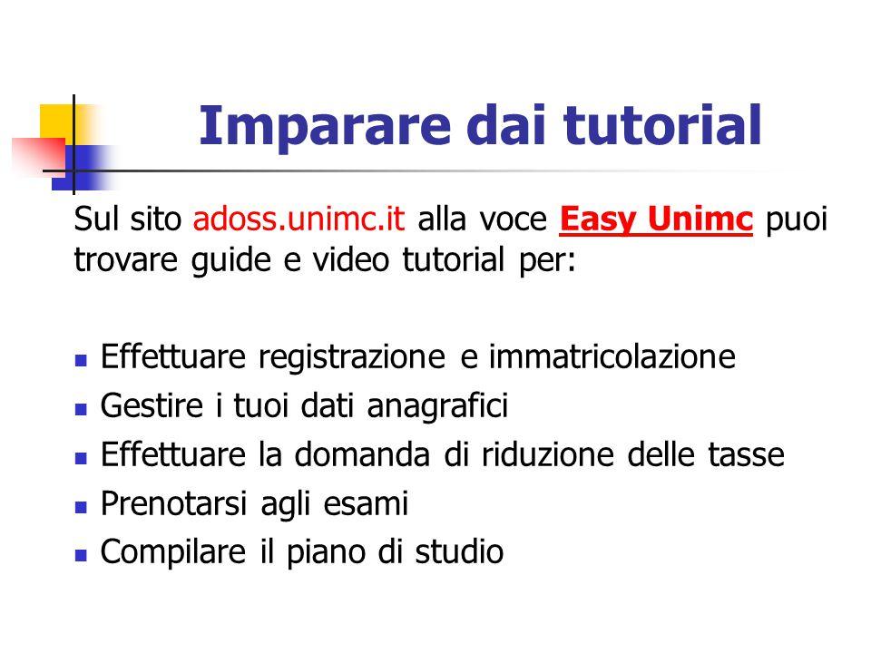 Imparare dai tutorial Sul sito adoss.unimc.it alla voce Easy Unimc puoi trovare guide e video tutorial per: