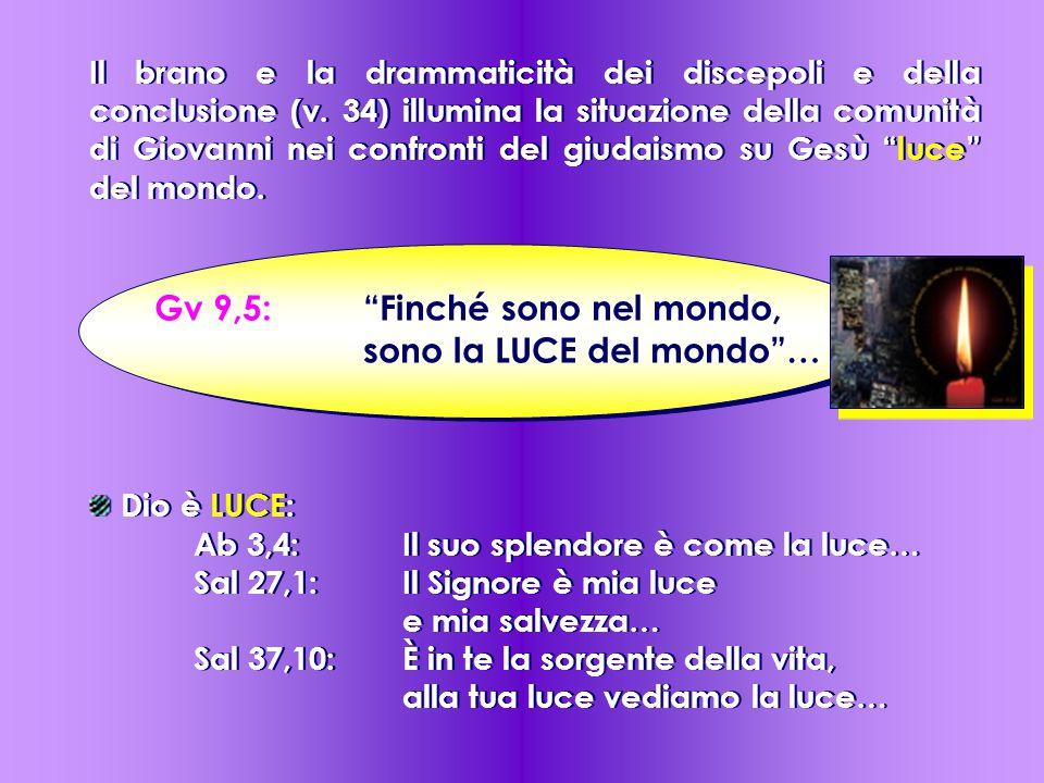 Gv 9,5: Finché sono nel mondo, sono la LUCE del mondo …