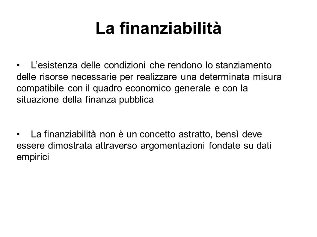 La finanziabilità L'esistenza delle condizioni che rendono lo stanziamento. delle risorse necessarie per realizzare una determinata misura.