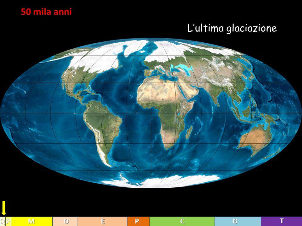 50 mila anni L'ultima glaciazione Q P M O E P C G T