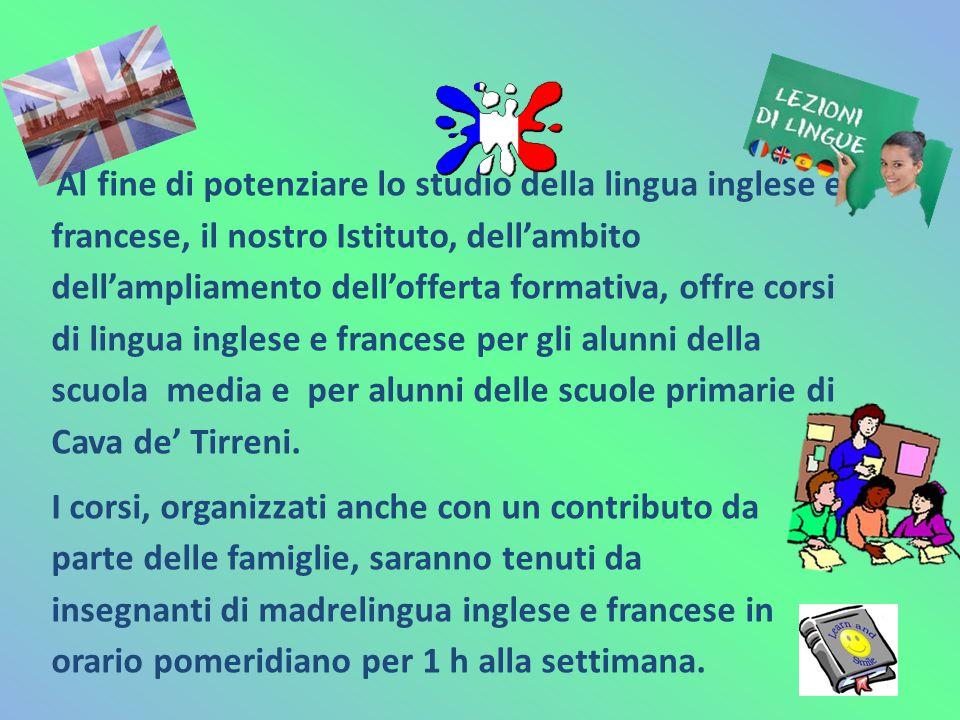 Al fine di potenziare lo studio della lingua inglese e francese, il nostro Istituto, dell'ambito dell'ampliamento dell'offerta formativa, offre corsi di lingua inglese e francese per gli alunni della scuola media e per alunni delle scuole primarie di Cava de' Tirreni.