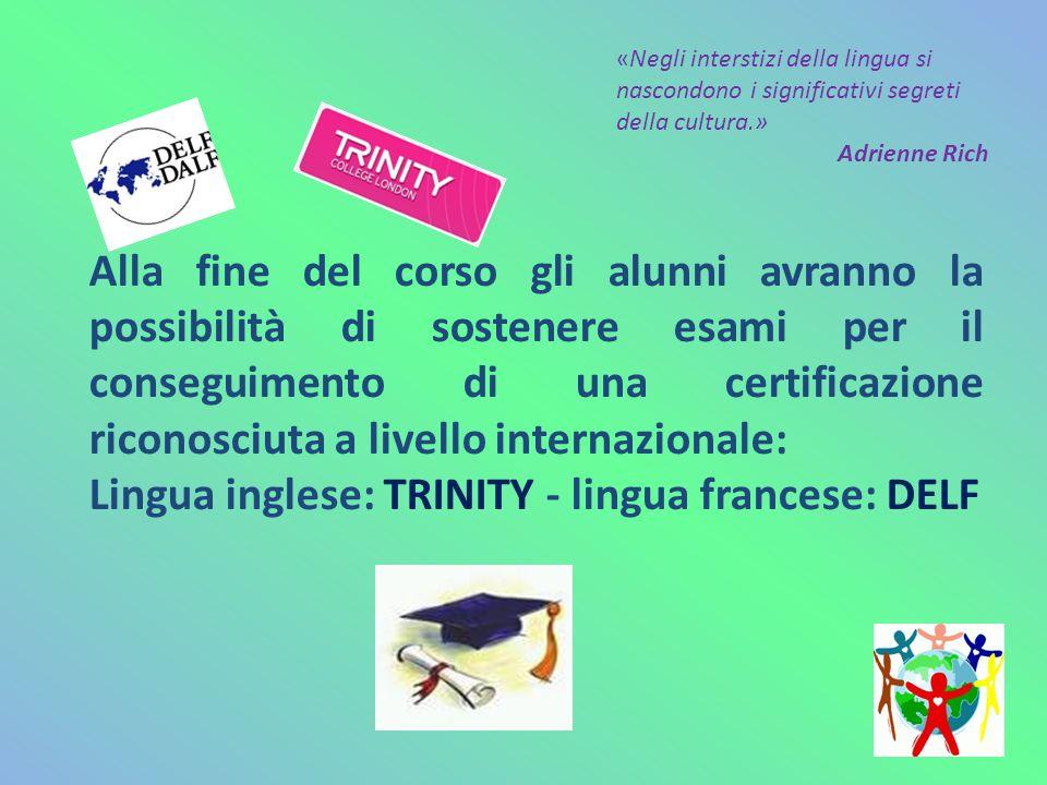 Lingua inglese: TRINITY - lingua francese: DELF