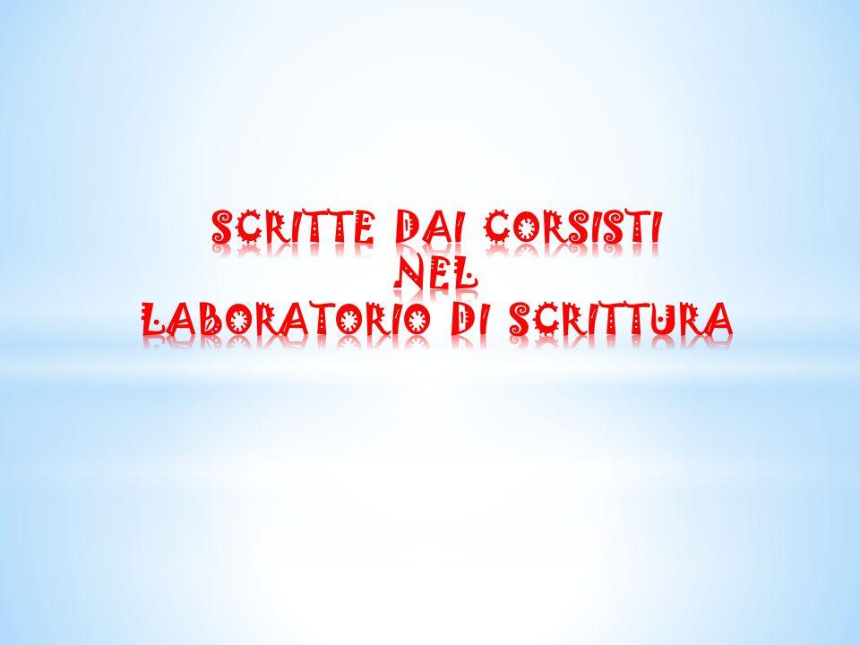 SCRITTE DAI CORSISTI NEL LABORATORIO DI SCRITTURA