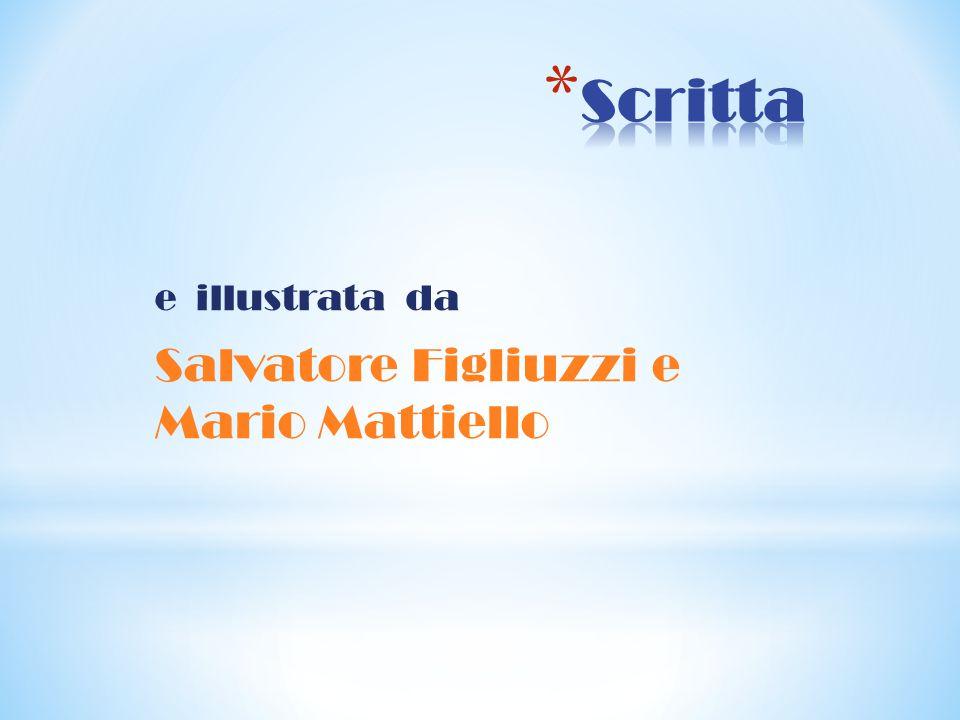 Scritta e illustrata da Salvatore Figliuzzi e Mario Mattiello