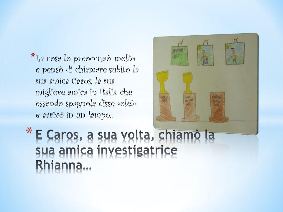 E Caros, a sua volta, chiamò la sua amica investigatrice Rhianna…