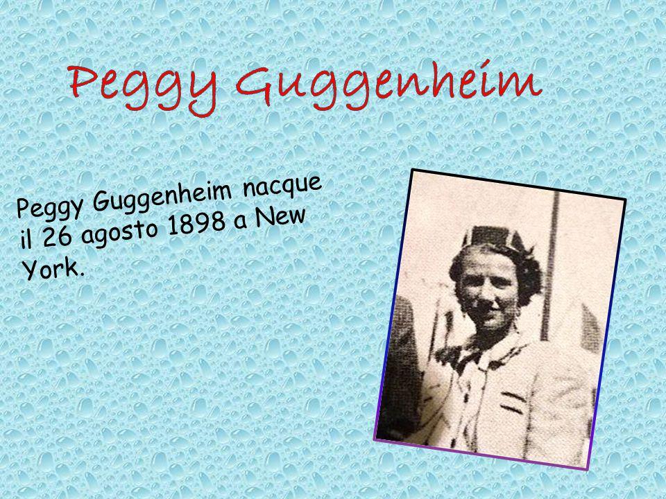 Peggy Guggenheim nacque il 26 agosto 1898 a New York.
