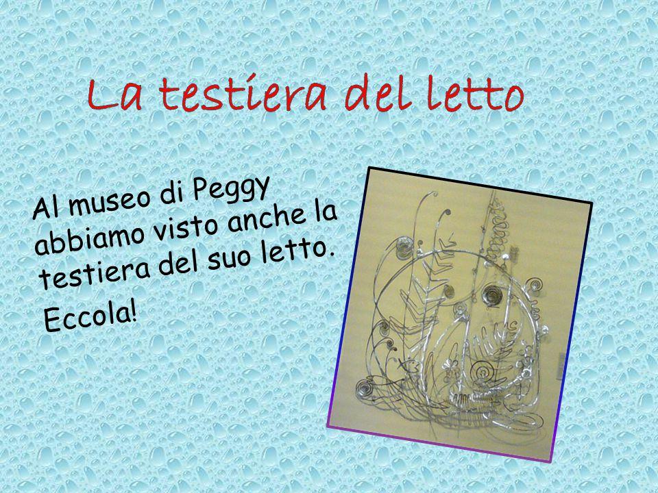 La testiera del letto Al museo di Peggy abbiamo visto anche la testiera del suo letto. Eccola!