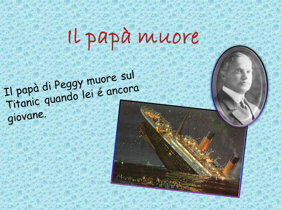 Il papà di Peggy muore sul Titanic quando lei é ancora giovane.