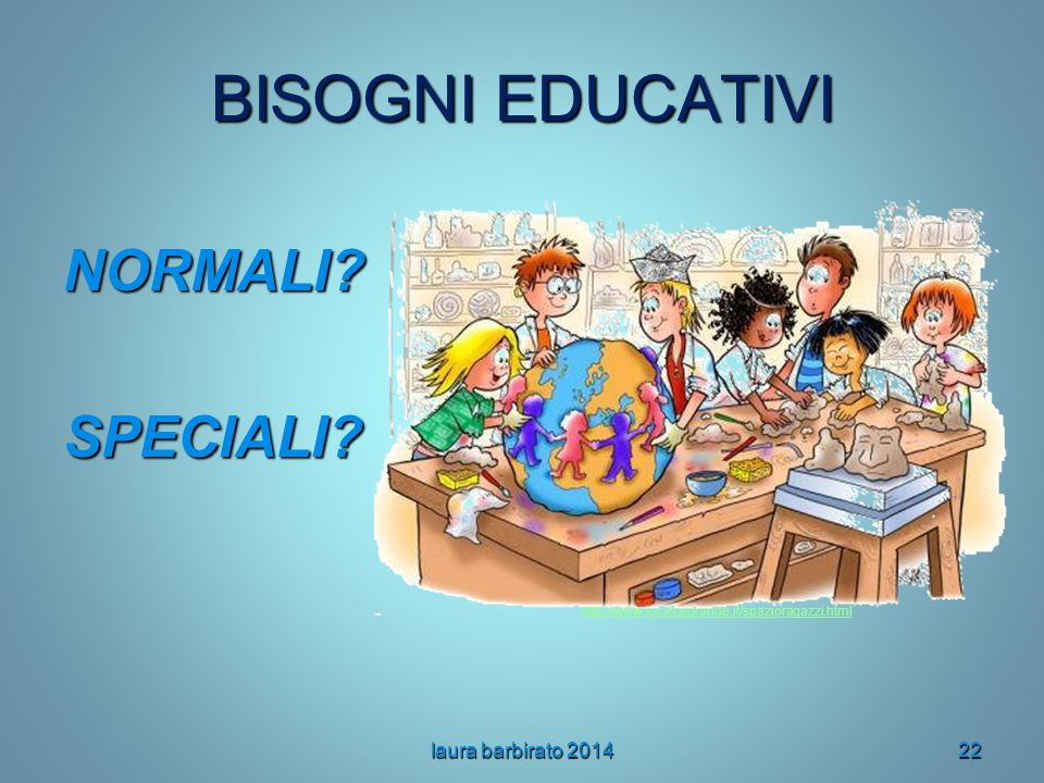 BISOGNI EDUCATIVI NORMALI SPECIALI laura barbirato 2014