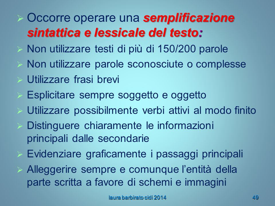 Occorre operare una semplificazione sintattica e lessicale del testo: