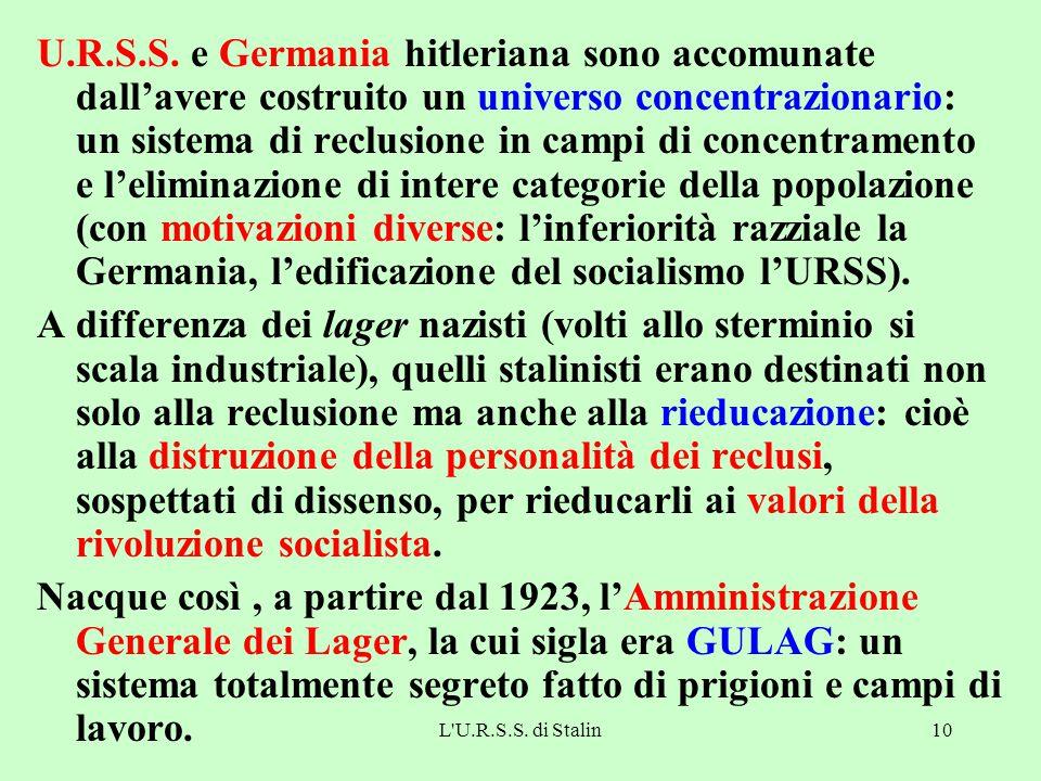 U.R.S.S. e Germania hitleriana sono accomunate dall'avere costruito un universo concentrazionario: un sistema di reclusione in campi di concentramento e l'eliminazione di intere categorie della popolazione (con motivazioni diverse: l'inferiorità razziale la Germania, l'edificazione del socialismo l'URSS).