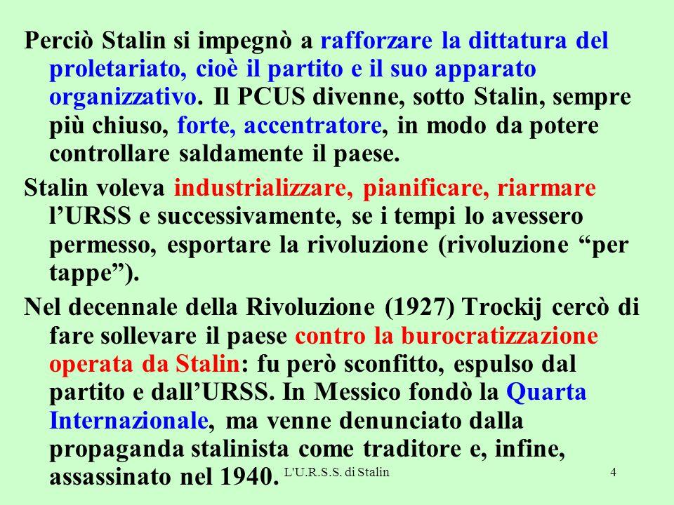Perciò Stalin si impegnò a rafforzare la dittatura del proletariato, cioè il partito e il suo apparato organizzativo. Il PCUS divenne, sotto Stalin, sempre più chiuso, forte, accentratore, in modo da potere controllare saldamente il paese.