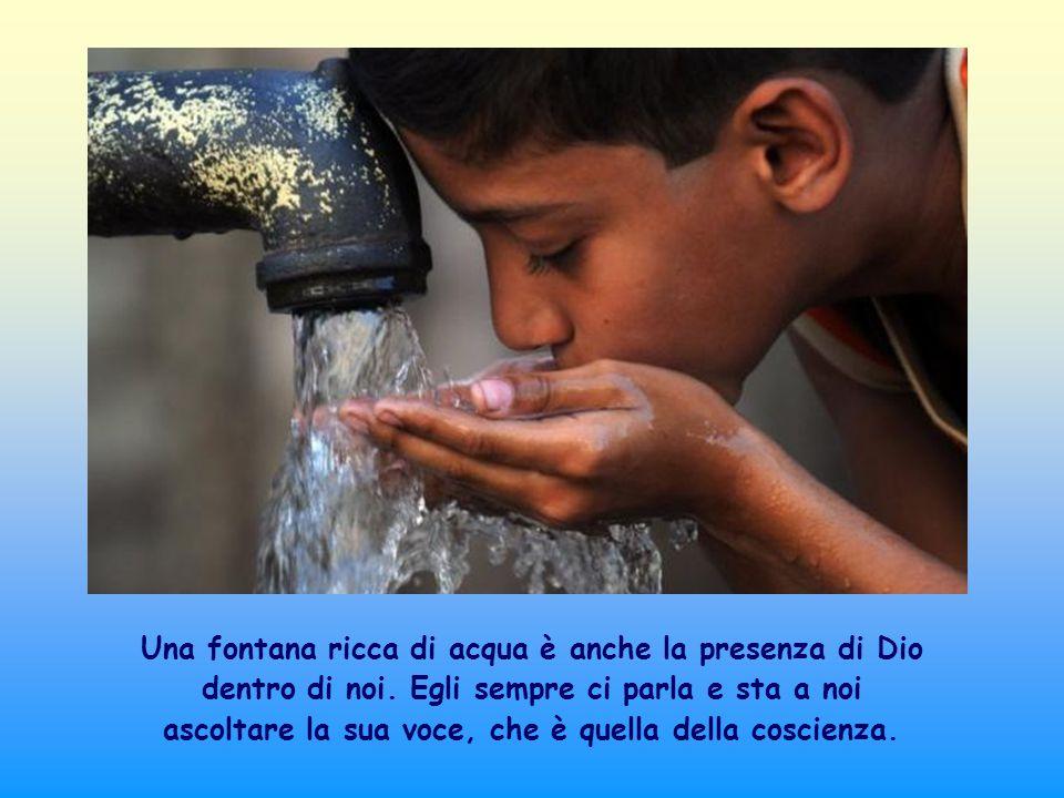 Una fontana ricca di acqua è anche la presenza di Dio dentro di noi