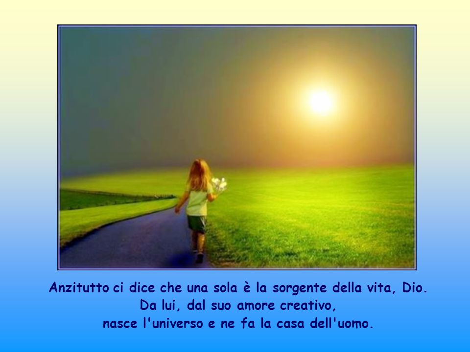 Anzitutto ci dice che una sola è la sorgente della vita, Dio