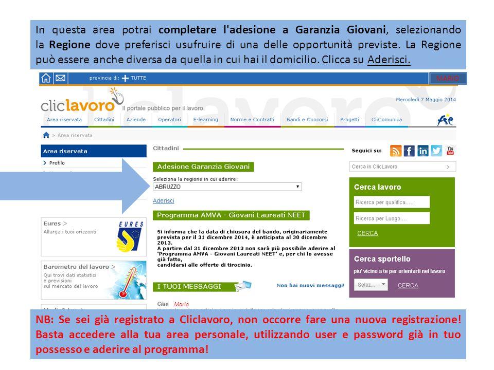 In questa area potrai completare l adesione a Garanzia Giovani, selezionando la Regione dove preferisci usufruire di una delle opportunità previste. La Regione può essere anche diversa da quella in cui hai il domicilio. Clicca su Aderisci.