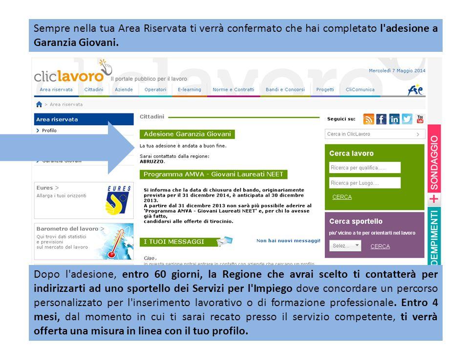 Sempre nella tua Area Riservata ti verrà confermato che hai completato l adesione a Garanzia Giovani.