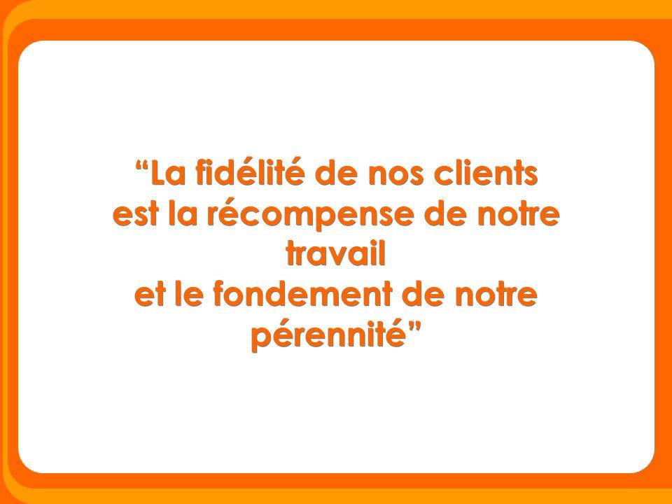 La fidélité de nos clients est la récompense de notre travail et le fondement de notre pérennité