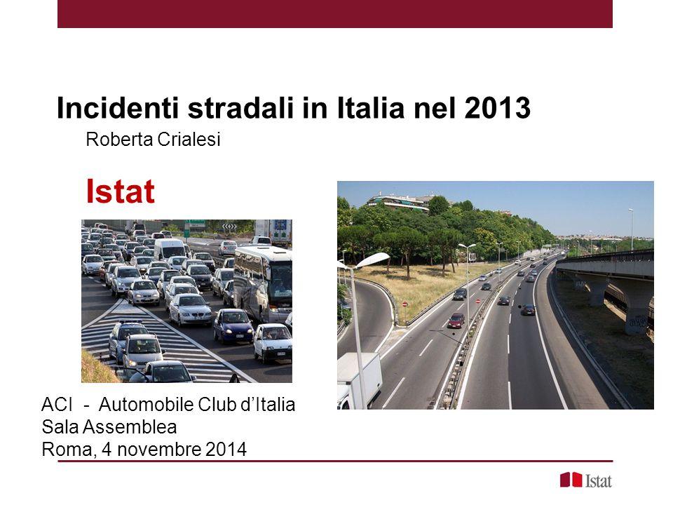 Istat Incidenti stradali in Italia nel 2013 Roberta Crialesi