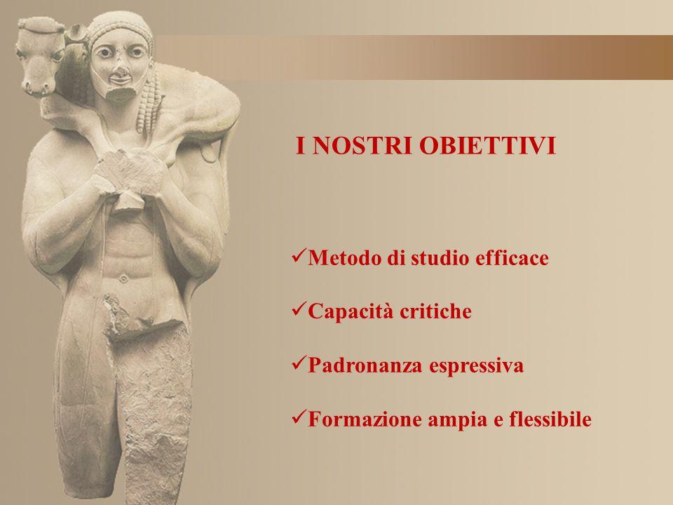 I NOSTRI OBIETTIVI Metodo di studio efficace Capacità critiche