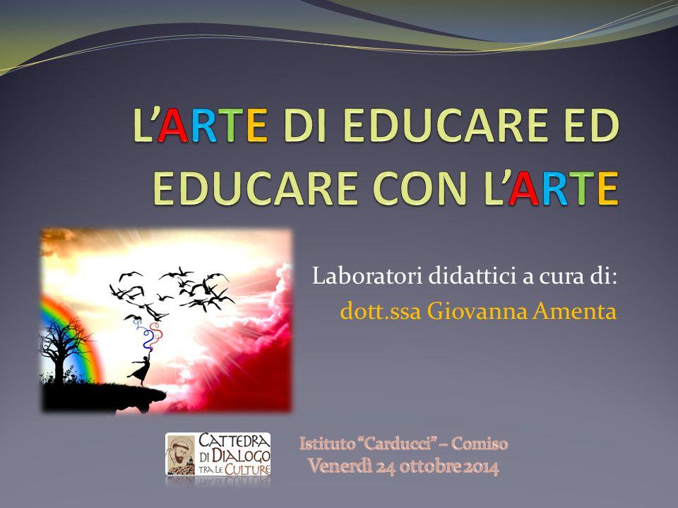 L'ARTE DI EDUCARE ED EDUCARE CON L'ARTE