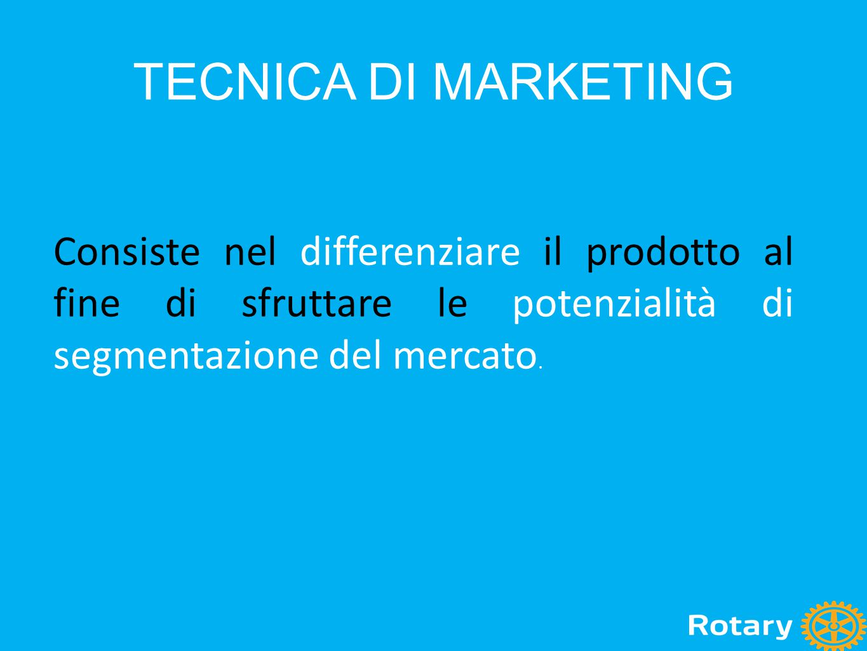 TECNICA DI MARKETING Consiste nel differenziare il prodotto al fine di sfruttare le potenzialità di segmentazione del mercato.