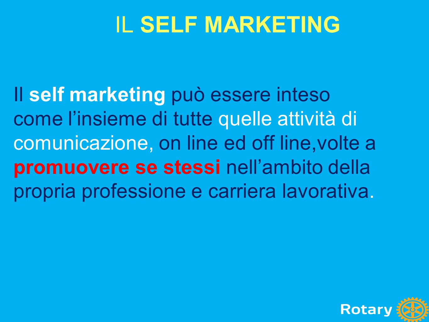 IL SELF MARKETING Il self marketing può essere inteso