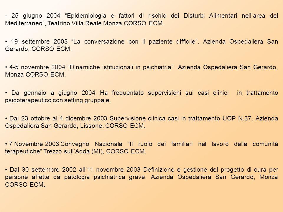 - 25 giugno 2004 Epidemiologia e fattori di rischio dei Disturbi Alimentari nell'area del Mediterraneo , Teatrino Villa Reale Monza CORSO ECM.