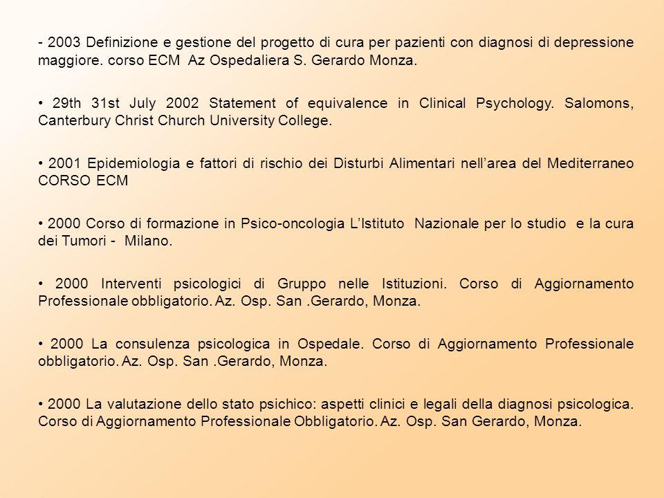 - 2003 Definizione e gestione del progetto di cura per pazienti con diagnosi di depressione maggiore.