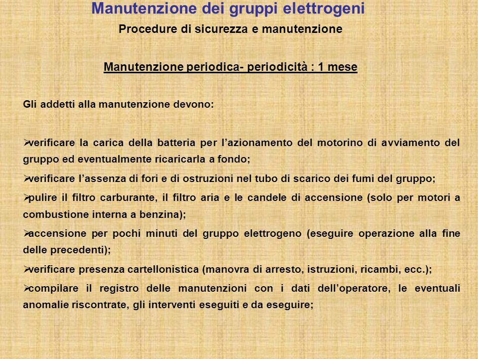 Manutenzione dei gruppi elettrogeni Procedure di sicurezza e manutenzione Manutenzione periodica- periodicità : 1 mese