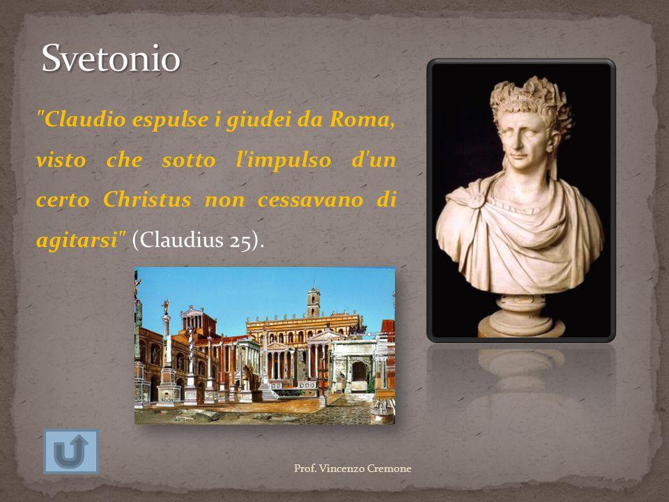 Svetonio Claudio espulse i giudei da Roma, visto che sotto l impulso d un certo Christus non cessavano di agitarsi (Claudius 25).
