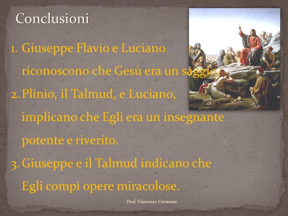 Conclusioni Giuseppe Flavio e Luciano riconoscono che Gesù era un saggio.