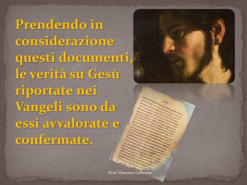 Prendendo in considerazione questi documenti, le verità su Gesù riportate nei Vangeli sono da essi avvalorate e confermate.