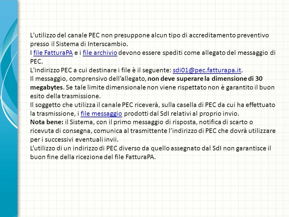 L utilizzo del canale PEC non presuppone alcun tipo di accreditamento preventivo presso il Sistema di Interscambio.