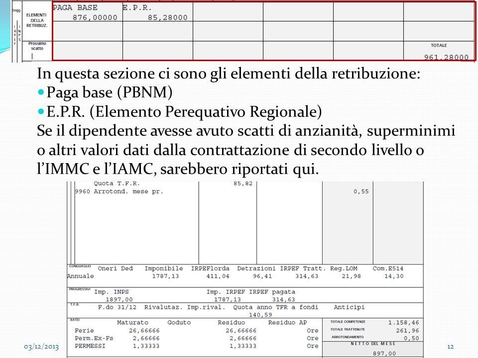 Esempio di busta paga In questa sezione ci sono gli elementi della retribuzione: Paga base (PBNM) E.P.R. (Elemento Perequativo Regionale)