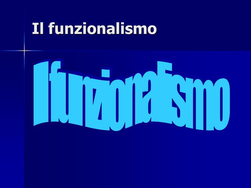 Il funzionalismo Il funzionalismo