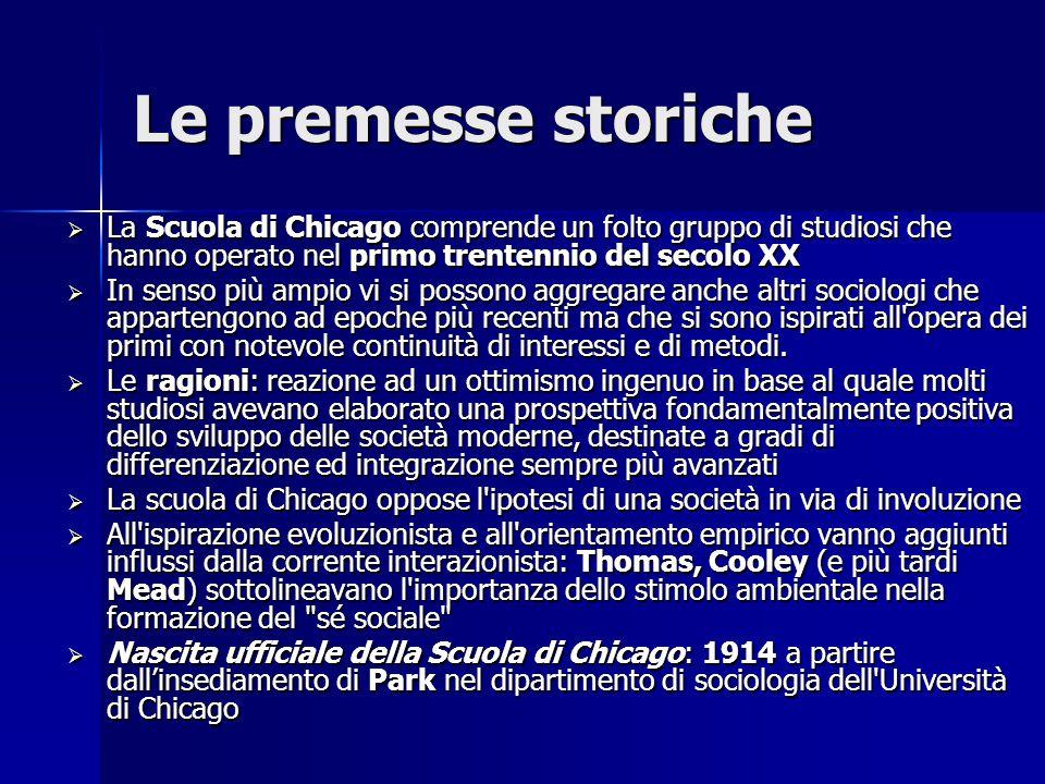 Le premesse storiche La Scuola di Chicago comprende un folto gruppo di studiosi che hanno operato nel primo trentennio del secolo XX.