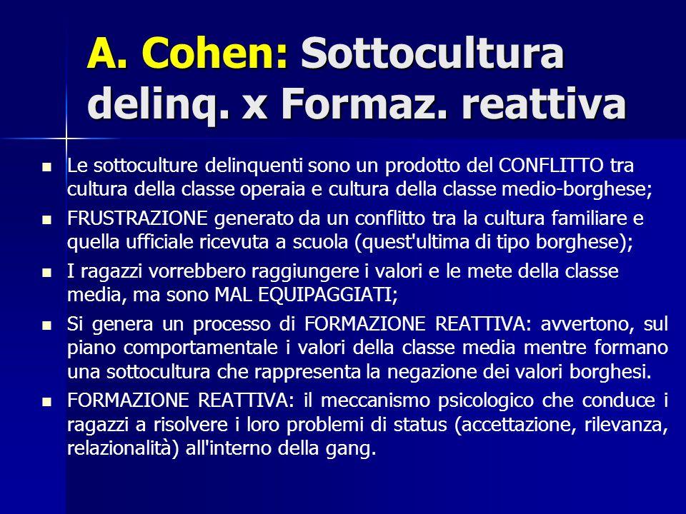 A. Cohen: Sottocultura delinq. x Formaz. reattiva