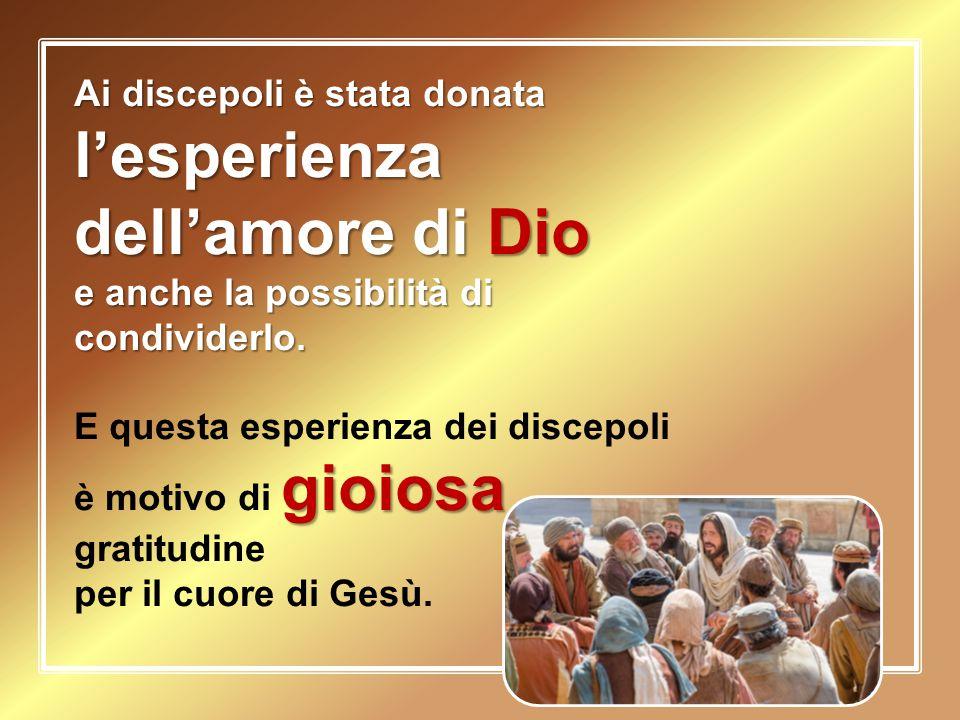 Ai discepoli è stata donata l'esperienza dell'amore di Dio