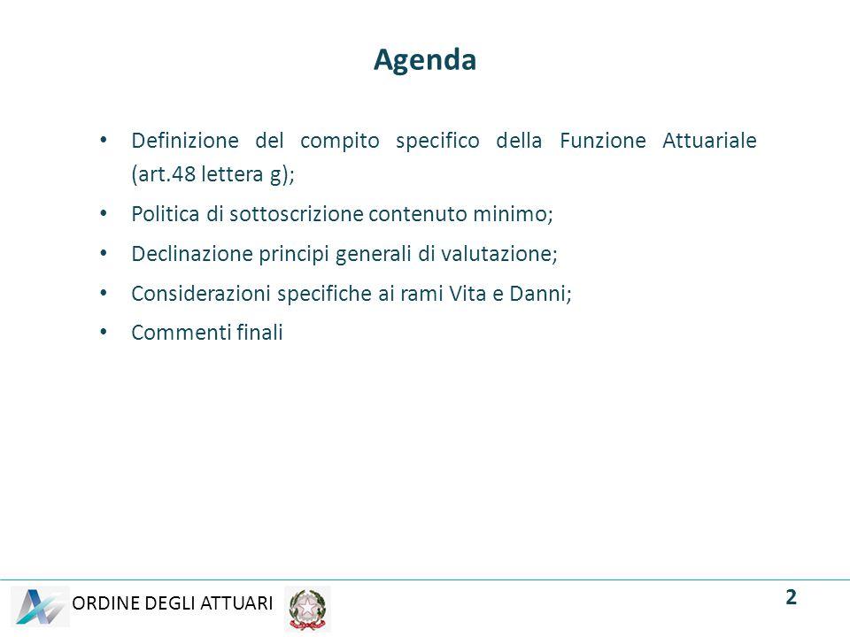 Agenda Definizione del compito specifico della Funzione Attuariale (art.48 lettera g); Politica di sottoscrizione contenuto minimo;
