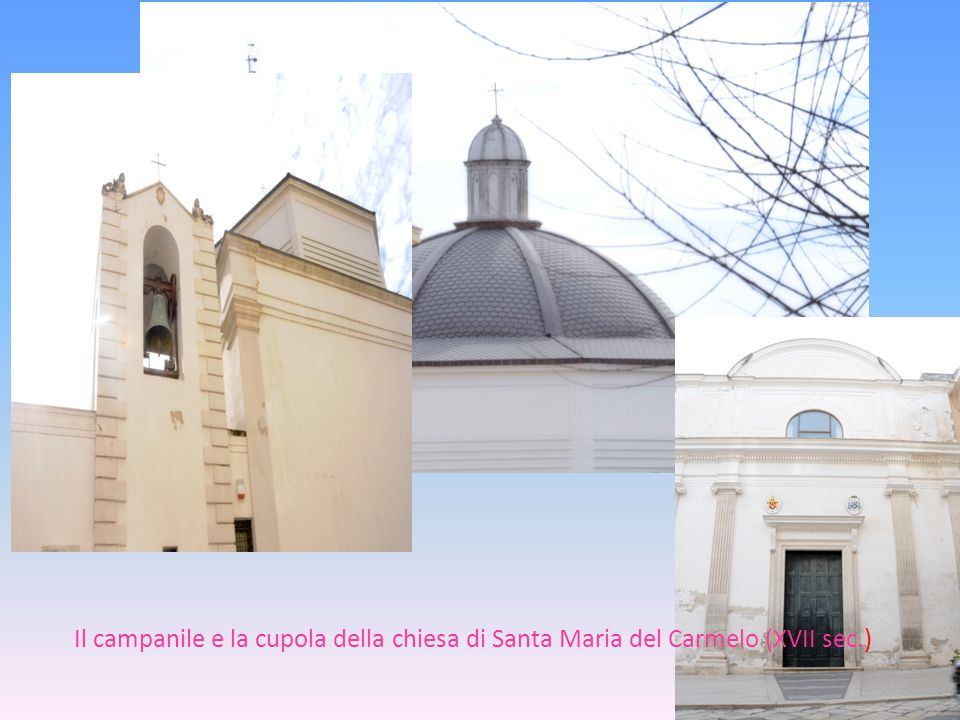 Il campanile e la cupola della chiesa di Santa Maria del Carmelo (XVII sec.)