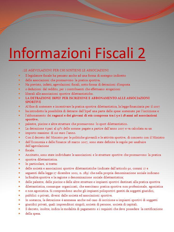 Informazioni Fiscali 2 . LE AGEVOLAZIONI PER CHI SOSTIENE LE ASSOCIAZIONI.