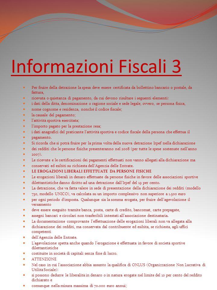 Informazioni Fiscali 3 Per fruire della detrazione la spesa deve essere certificata da bollettino bancario o postale, da fattura,