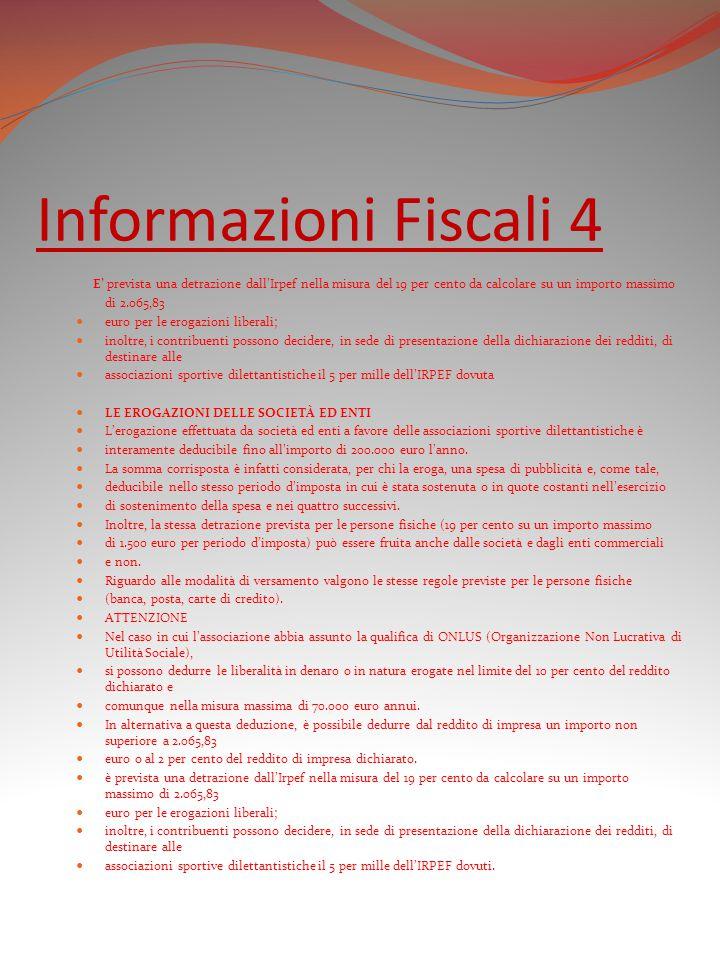 Informazioni Fiscali 4 E' prevista una detrazione dall'Irpef nella misura del 19 per cento da calcolare su un importo massimo di 2.065,83.