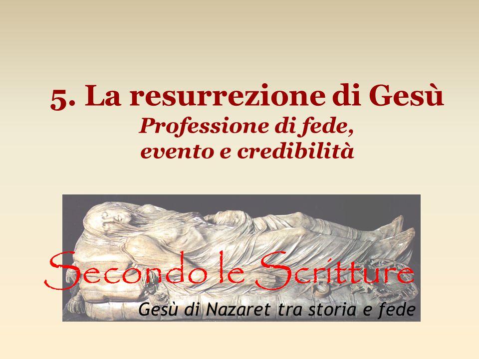 5. La resurrezione di Gesù Professione di fede, evento e credibilità