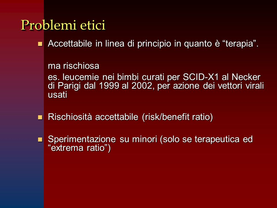 Problemi etici Accettabile in linea di principio in quanto è terapia . ma rischiosa.